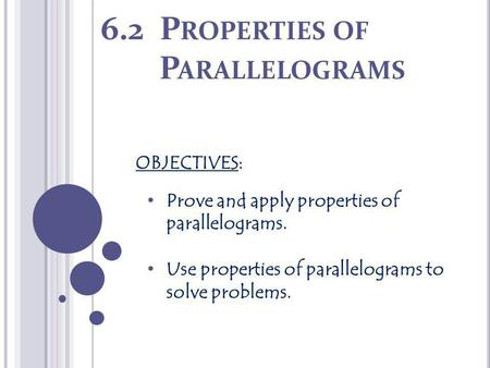6.2 P ROPERTIES OF P ARALLELOGRAMS OBJECTIVES: Prove and apply properties of parallelograms. Use properties of parallelograms to solve problems.