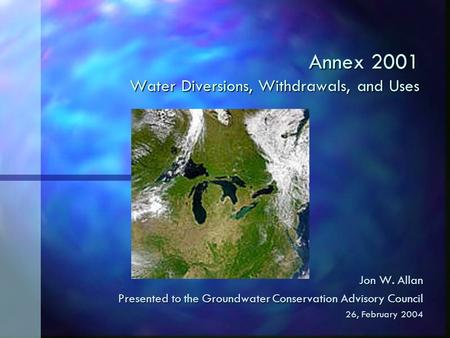 Annex 2001 Water Diversions, Withdrawals, and Uses Jon W. Allan Presented to the Groundwater Conservation Advisory Council 26, February 2004.