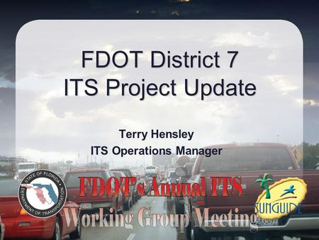 FDOT District 7 ITS Project Update Terry Hensley ITS Operations Manager.