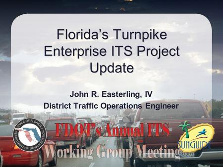 Florida's Turnpike Enterprise ITS Project Update John R. Easterling, IV District Traffic Operations Engineer.