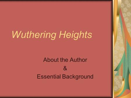 Wuthering Heights About the Author & Essential Background.