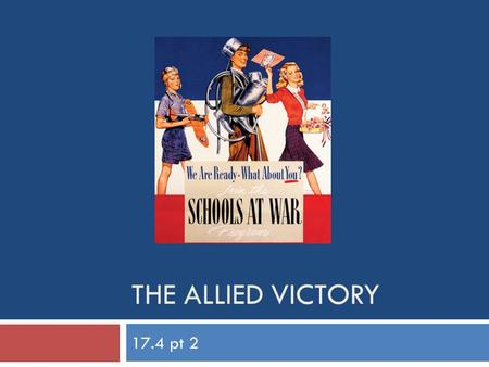 THE ALLIED VICTORY 17.4 pt 2. The Allied Home Fronts  In countries like the Soviet Union and Great Britain, civilians endured extreme hardships. Many.