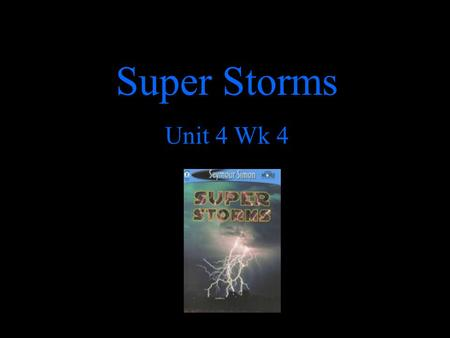 Super Storms Unit 4 Wk 4. Violent: showing or caused by great physical force adjective The violent storm broke windows and flooded houses. How would you.