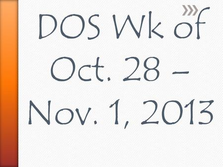 DOS Wk of Oct. 28 – Nov. 1, 2013. MONDAY 1.Which of the following is an example of water changing states? a.mixing water and cooking oil b.wood burning.