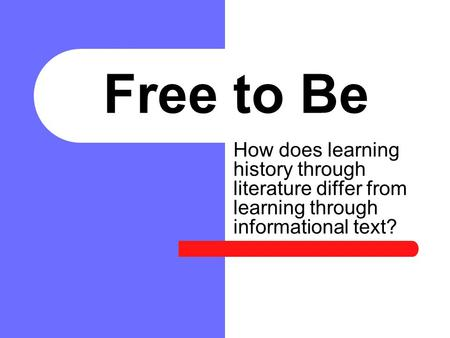 Free to Be How does learning history through literature differ from learning through informational text?