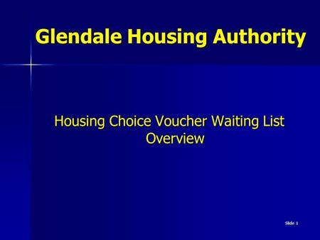 Slide 1 Glendale Housing Authority Housing Choice Voucher Waiting List Overview.