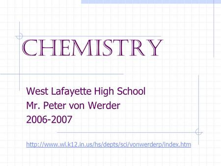 Chemistry West Lafayette High School Mr. Peter von Werder 2006-2007