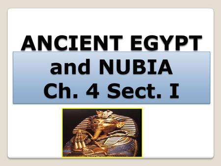 ANCIENT EGYPT and NUBIA Ch. 4 Sect. I. HOME Chapter Overview A series of empires, each one bigger than the last, forges regional unity among the old heartlands.