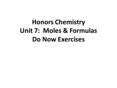 Honors Chemistry Unit 7: Moles & Formulas Do Now Exercises