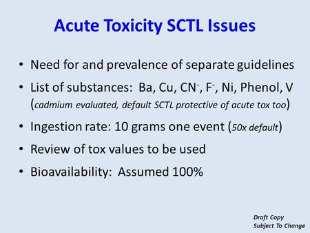 Need for and prevalence of separate guidelines List of substances: Ba, Cu, CN -, F -, Ni, Phenol, V ( cadmium evaluated, default SCTL protective of acute.