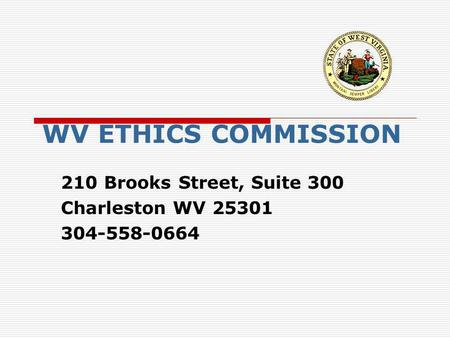 WV ETHICS COMMISSION 210 Brooks Street, Suite 300 Charleston WV 25301 304-558-0664.