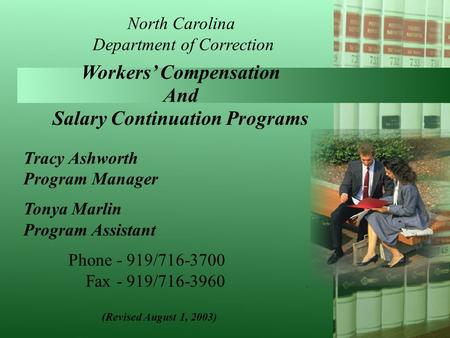 North Carolina Department of Correction Workers' Compensation And Salary Continuation Programs Tracy Ashworth Program Manager Tonya Marlin Program Assistant.