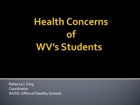 Rebecca J. King Coordinator WVDE-Office of Healthy Schools.