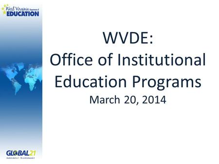 WVDE: Office of Institutional Education Programs March 20, 2014.