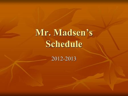 Mr. Madsen's Schedule 2012-2013 Period 0 7:15-8:06 AM Breakfast Duty Breakfast Duty.