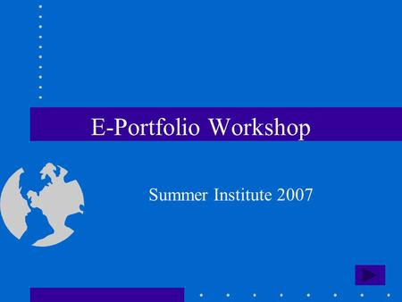E-Portfolio Workshop Summer Institute 2007. Table of Contents What are E-Portfolios? Why E-Portfolios? ProcessMultimedia Reflection Standards.