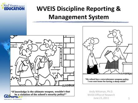 WVEIS Discipline Reporting & Management System Andy Whisman, Ph.D. WVDE Office of Research June 23, 2011 1.