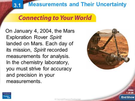 End Show © Copyright Pearson Prentice Hall Slide 1 of 48 3.1 Measurements and Their Uncertainty On January 4, 2004, the Mars Exploration Rover Spirit landed.