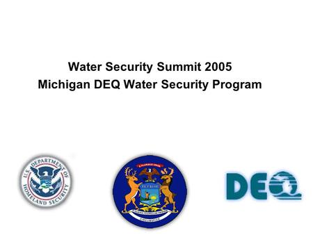 Water Security Summit 2005 Michigan DEQ Water Security Program.