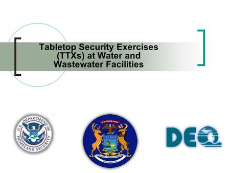Tabletop Security Exercises (TTXs) at Water and Wastewater Facilities.