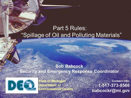 "Bob Babcock Security and Emergency Response Coordinator Contact Info: 1-517-373-8566 Part 5 Rules: ""Spillage of Oil and Polluting Materials"""