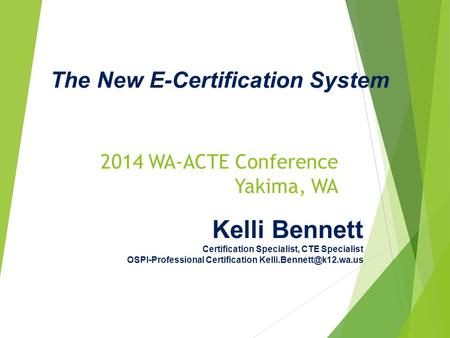 2014 WA-ACTE Conference Yakima, WA Kelli Bennett Certification Specialist, CTE Specialist OSPI-Professional Certification The New.
