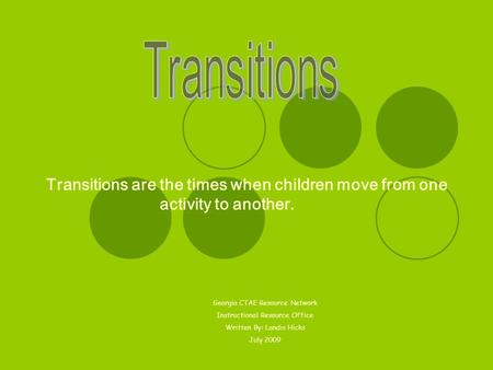 Transitions are the times when children move from one activity to another. Georgia CTAE Resource Network Instructional Resource Office Written By: Landis.