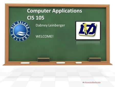 Computer Applications CIS 105 Dabney Leinberger WELCOME! By PresenterMedia.comPresenterMedia.com.