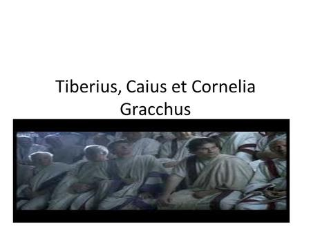 Tiberius, Caius et Cornelia Gracchus. The Gracchi, Tiberius Gracchus and Gaius Gracchus, were Roman brothers who tried to reform Rome's social and political.