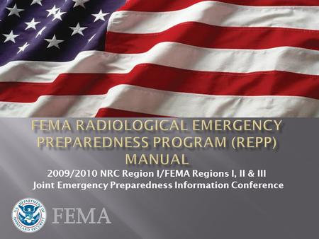 2009/2010 NRC Region I/FEMA Regions I, II & III Joint Emergency Preparedness Information Conference.