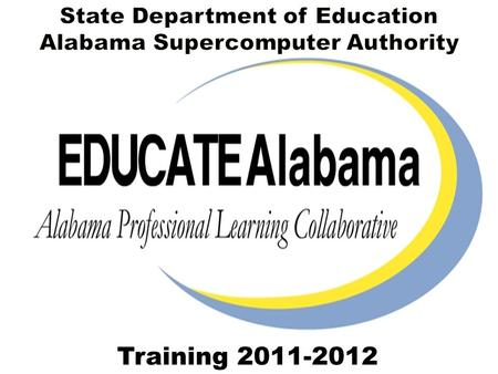 Training 2011-2012. EDUCATEAlabama Support Team SDE Leadership & 334-353-1250 SDE.