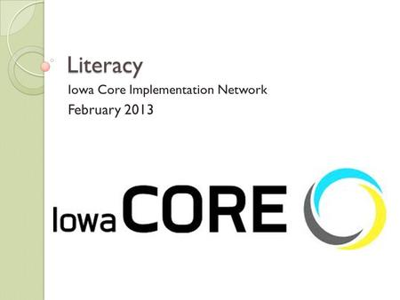 Literacy Iowa Core Implementation Network February 2013.