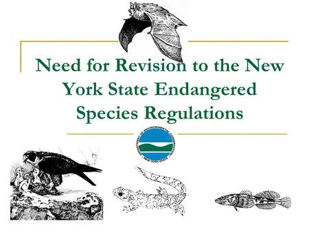 Need for Revision to the New York State Endangered Species Regulations.