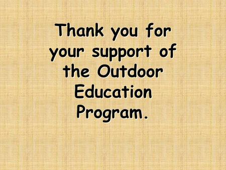 Thank you for your support of the Outdoor Education Program.