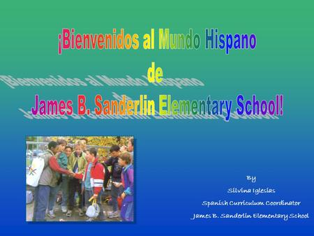 By Silvina Iglesias Spanish Curriculum Coordinator James B. Sanderlin Elementary School.