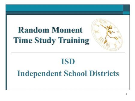 1 ISD Independent School Districts. 2 HHSC Time Study Unit Ray Wilson – Manager Beverly Tackett – Lead Alexandra Young – Rate Analyst 512-491-1715 E-Mail.