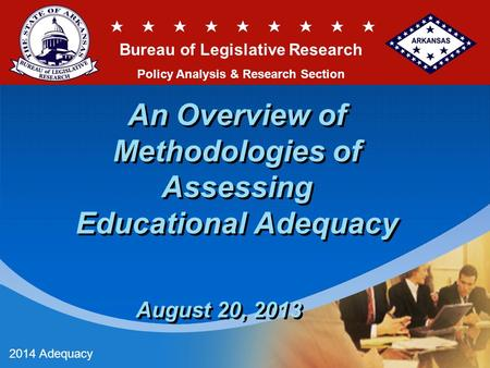 An Overview of Methodologies of Assessing Educational Adequacy August 20, 2013 2014 Adequacy Bureau of Legislative Research Policy Analysis & Research.