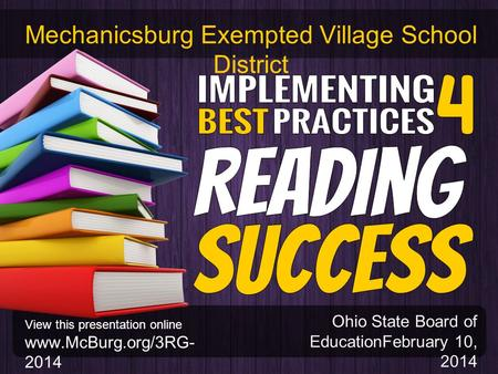 Ohio State Board of EducationFebruary 10, 2014 Mechanicsburg Exempted Village School District View this presentation online www.McBurg.org/3RG- 2014.