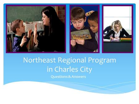Northeast Regional Program in Charles City Questions & Answers.