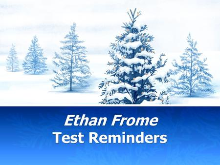Ethan Frome Test Reminders. All quotes on the test are mentioned in the Study Guide questions. Be sure to look back through those questions! Remember……you.
