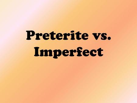 Preterite vs. Imperfect. Both the preterite and imperfect explain past actions, but they are used in different situations to mean different things.