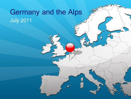 July 2011 Germany and the Alps. Itinerary Day 1 Fly overnight to Germany.