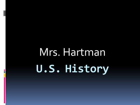 U.S. History Mrs. Hartman. Credits:  Credits should be earned every 2-3 weeks  Always subject to change by me  Assignments will be given daily  Keep.