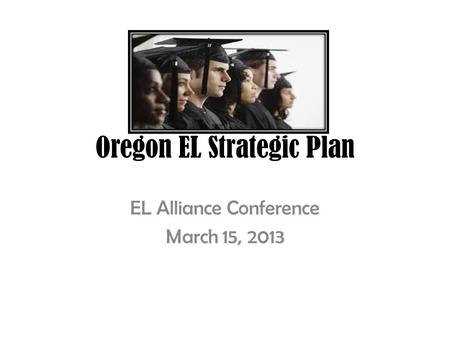 Oregon EL Strategic Plan EL Alliance Conference March 15, 2013.