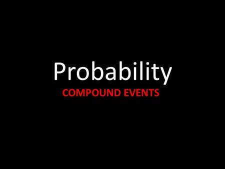 Probability COMPOUND EVENTS. If two sets or events have no elements in common, they are called disjoint or mutually exclusive. Examples of mutually exclusive.
