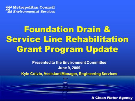 Metropolitan Council Environmental Services A Clean Water Agency Foundation Drain & Service Line Rehabilitation Grant Program Update Kyle Colvin, Assistant.
