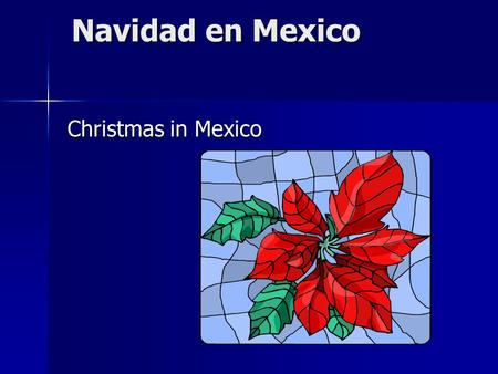 Navidad en Mexico Christmas in Mexico OBJECTIVES RESEARCH: –T–TRADITIONS –C–CUSTOMS –B–BELIEFS –F–FOOD.