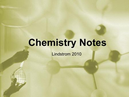 Chemistry Notes Lindstrom 2010. Why Study Chemistry in Biology?