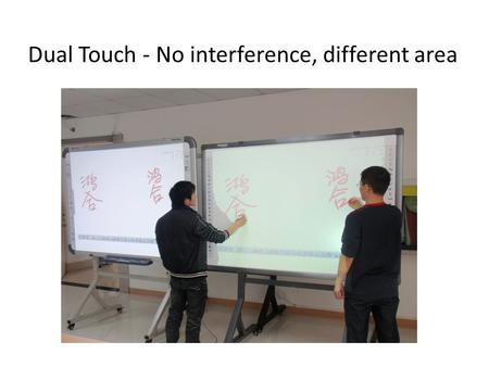 Dual Touch - No interference, different area. Control Modules Two separate boxes : – Data process – Data transfer Data transfer – USB 7.5m – COM 10m~30m.