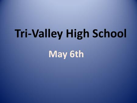 Tri-Valley High School May 6th. Seniors! Any senior who would like to have a baby picture along with a senior picture on the senior slideshow needs to.